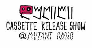 #Music: Cassette Release Show @Mutant Radio